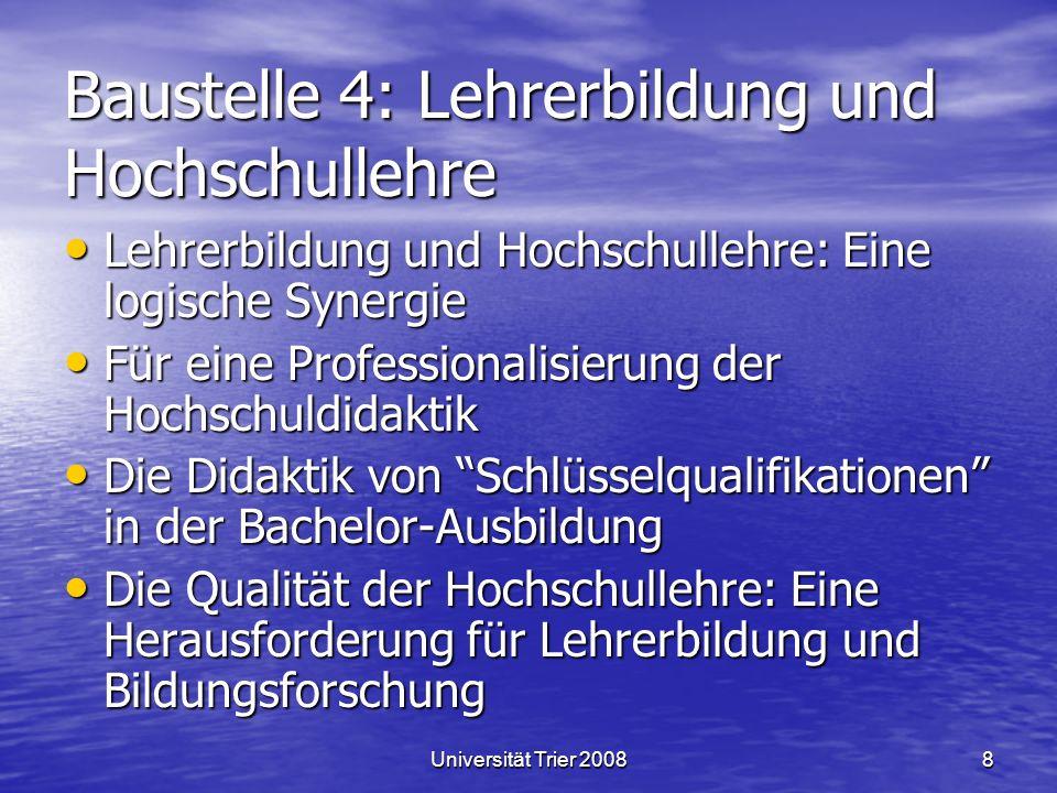 Universität Trier 20088 Baustelle 4: Lehrerbildung und Hochschullehre Lehrerbildung und Hochschullehre: Eine logische Synergie Lehrerbildung und Hochs