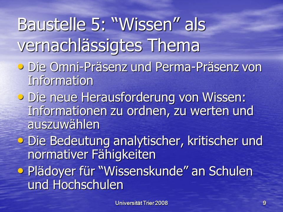 Universität Trier 20089 Baustelle 5: Wissen als vernachlässigtes Thema Die Omni-Präsenz und Perma-Präsenz von Information Die Omni-Präsenz und Perma-P