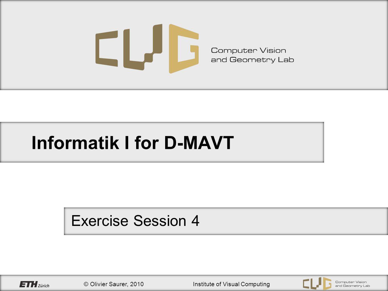 © Olivier Saurer, 2010Institute of Visual Computing Informatik I for D-MAVT Exercise Session 4