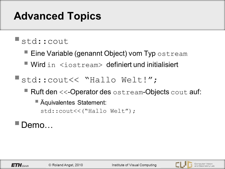 © Olivier Saurer, 2010Institute of Visual Computing Advanced Topics std::cout Eine Variable (genannt Object) vom Typ ostream Wird in definiert und ini