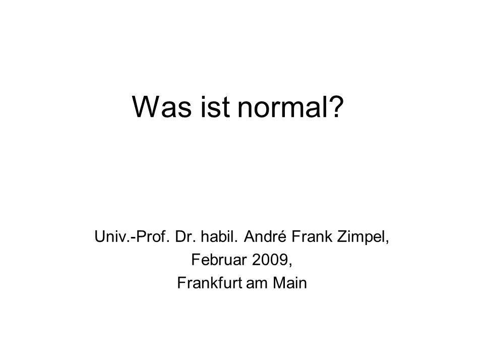 Was ist normal? Univ.-Prof. Dr. habil. André Frank Zimpel, Februar 2009, Frankfurt am Main