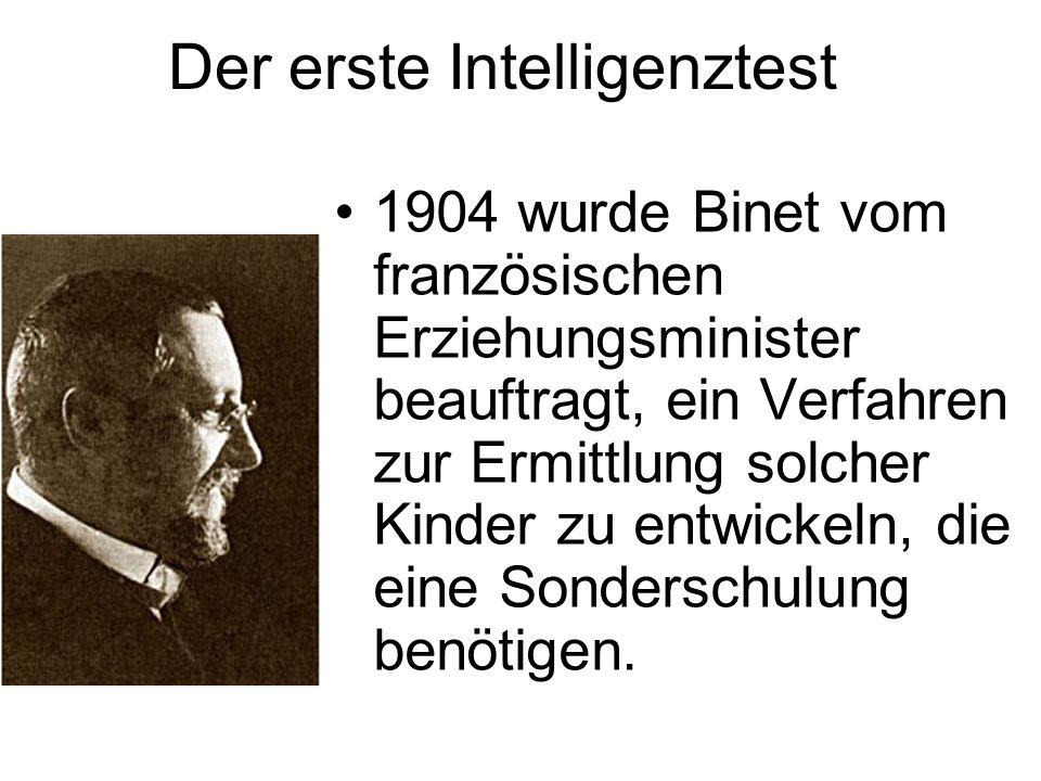 Der erste Intelligenztest 1904 wurde Binet vom französischen Erziehungsminister beauftragt, ein Verfahren zur Ermittlung solcher Kinder zu entwickeln,