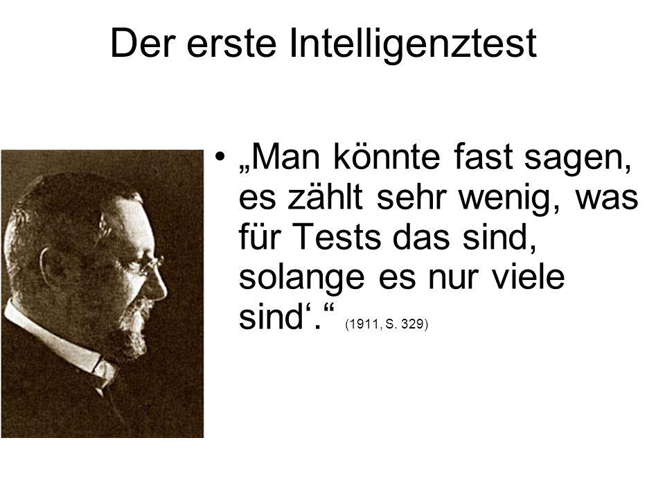 Der erste Intelligenztest Man könnte fast sagen, es zählt sehr wenig, was für Tests das sind, solange es nur viele sind. (1911, S. 329)