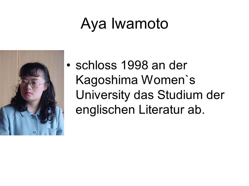 Aya Iwamoto schloss 1998 an der Kagoshima Women`s University das Studium der englischen Literatur ab.