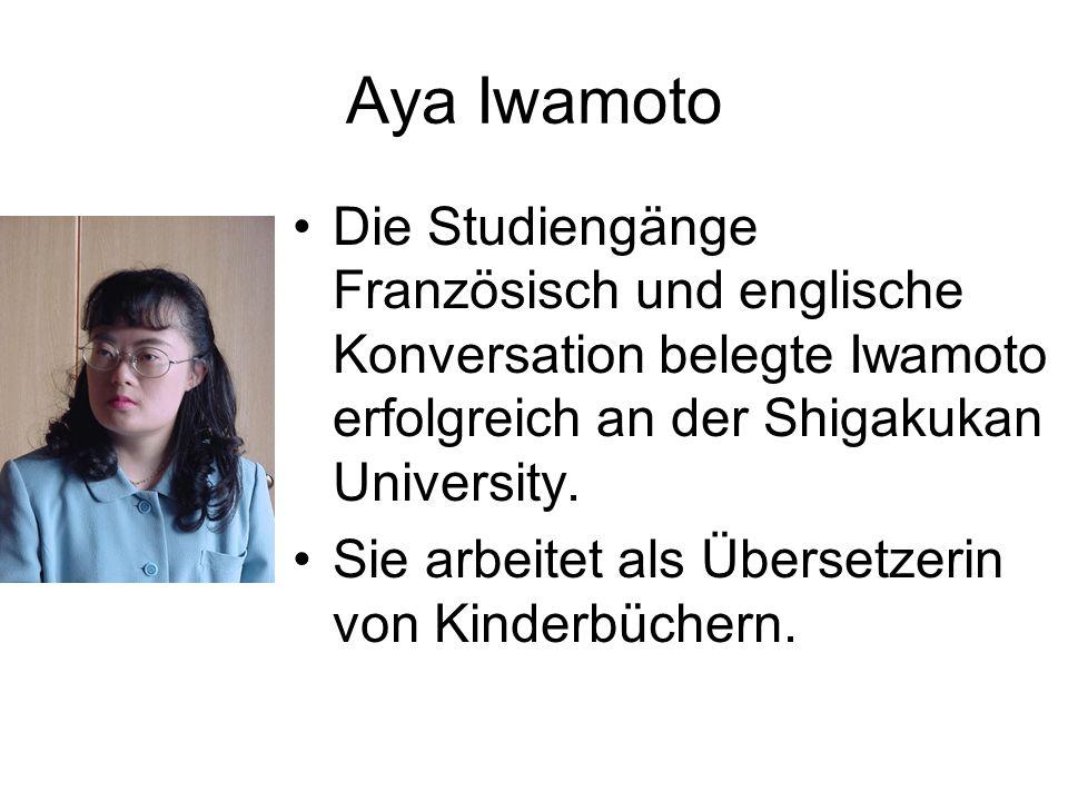 Aya Iwamoto Die Studiengänge Französisch und englische Konversation belegte Iwamoto erfolgreich an der Shigakukan University. Sie arbeitet als Überset