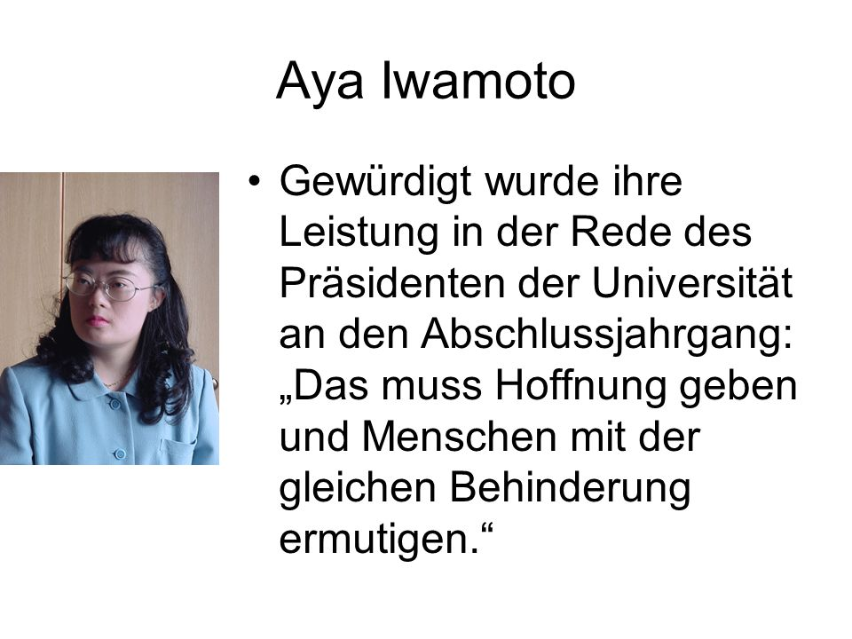 Aya Iwamoto Gewürdigt wurde ihre Leistung in der Rede des Präsidenten der Universität an den Abschlussjahrgang: Das muss Hoffnung geben und Menschen m