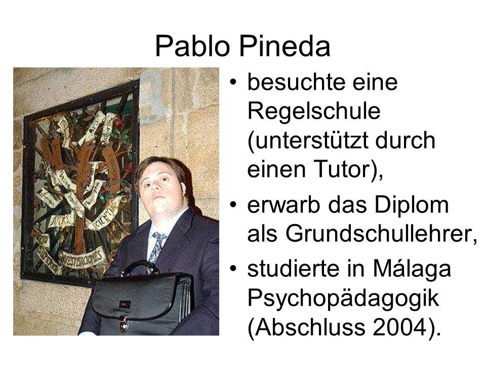 Pablo Pineda besuchte eine Regelschule (unterstützt durch einen Tutor), erwarb das Diplom als Grundschullehrer, studierte in Málaga Psychopädagogik (A
