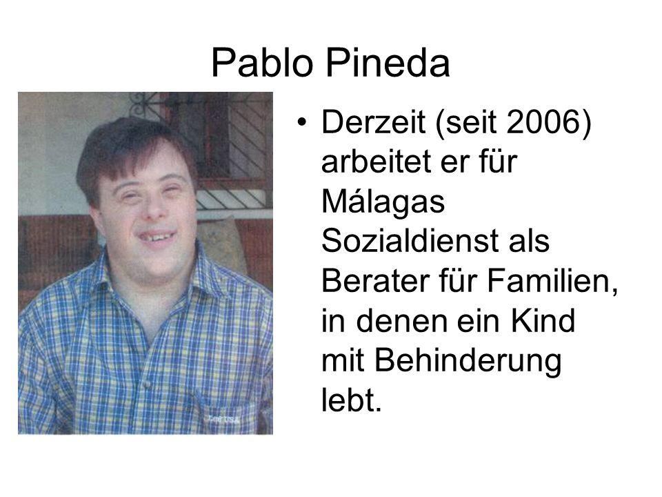 Pablo Pineda Derzeit (seit 2006) arbeitet er für Málagas Sozialdienst als Berater für Familien, in denen ein Kind mit Behinderung lebt.