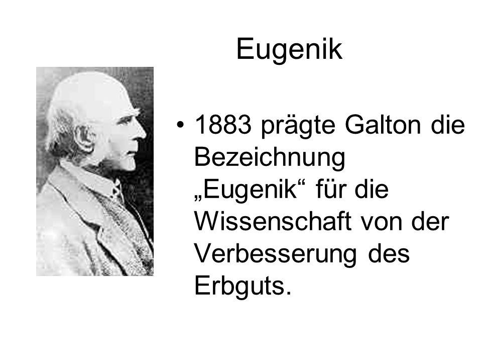Eugenik 1883 prägte Galton die Bezeichnung Eugenik für die Wissenschaft von der Verbesserung des Erbguts.