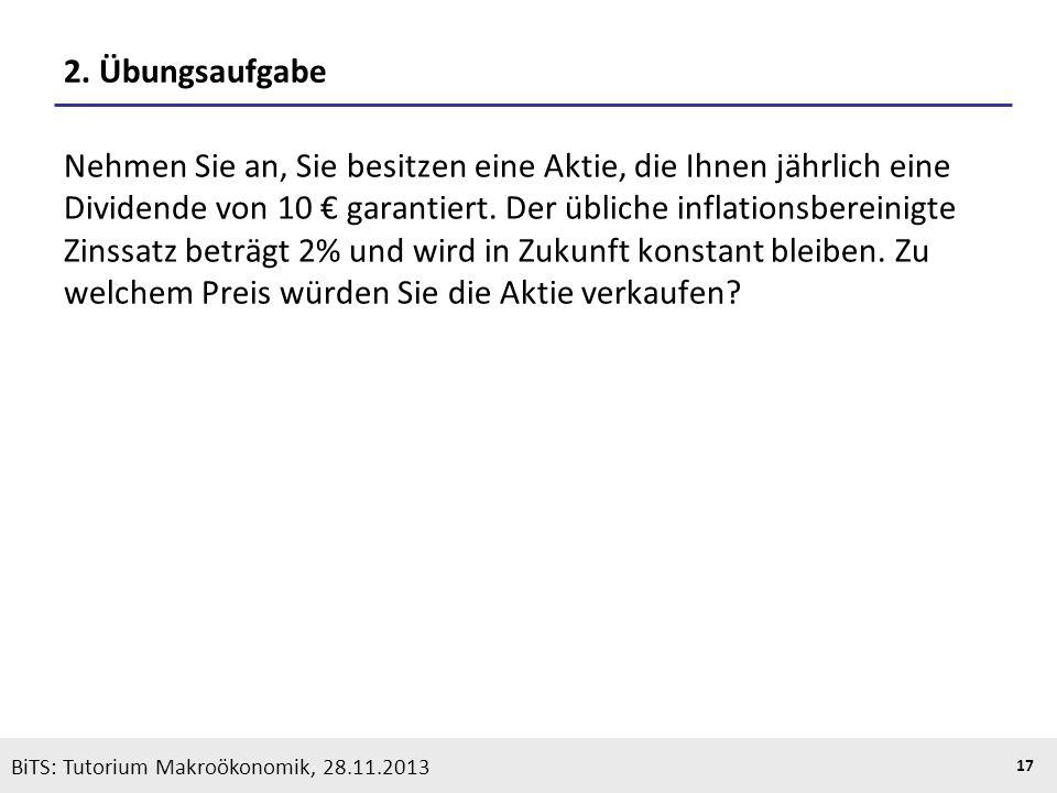 KOOTHS | BiTS: Makroökonomik WS 2013/2014, Fassung 1 17 BiTS: Tutorium Makroökonomik, 28.11.2013 2. Übungsaufgabe Nehmen Sie an, Sie besitzen eine Akt