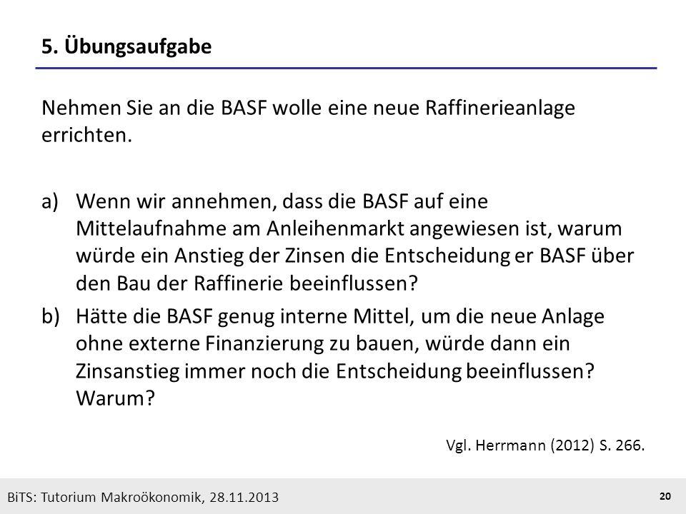 KOOTHS | BiTS: Makroökonomik WS 2013/2014, Fassung 1 20 BiTS: Tutorium Makroökonomik, 28.11.2013 5. Übungsaufgabe Nehmen Sie an die BASF wolle eine ne