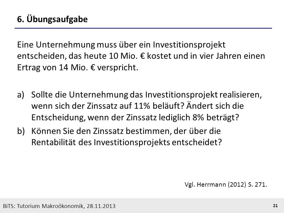 KOOTHS | BiTS: Makroökonomik WS 2013/2014, Fassung 1 21 BiTS: Tutorium Makroökonomik, 28.11.2013 6. Übungsaufgabe Eine Unternehmung muss über ein Inve