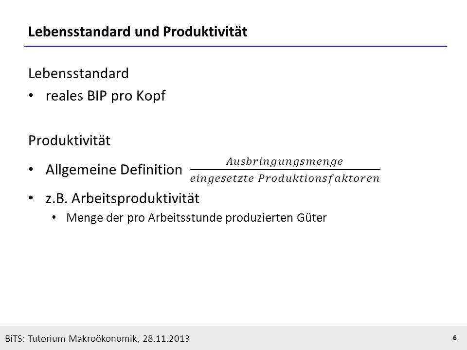 KOOTHS | BiTS: Makroökonomik WS 2013/2014, Fassung 1 6 BiTS: Tutorium Makroökonomik, 28.11.2013 Lebensstandard und Produktivität