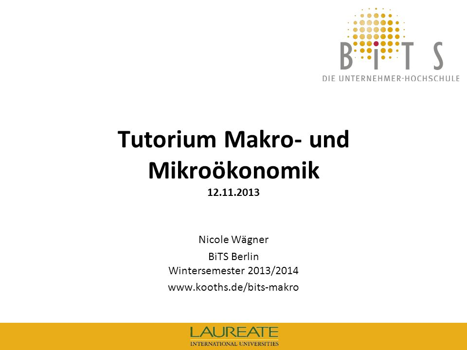 KOOTHS | BiTS: Makroökonomik WS 2013/2014, Fassung 1 2 BiTS: Tutorium Makroökonomik, 12.11.2013 Tutorium Makroökonomik Literatur Brümmerhoff, D.