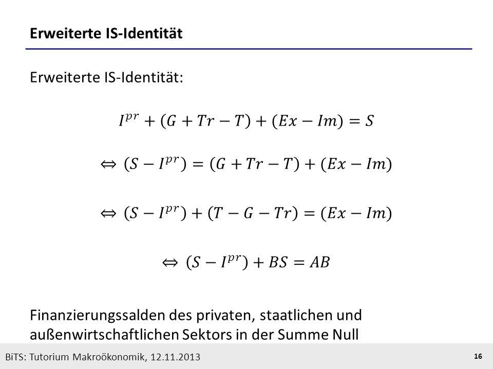 KOOTHS | BiTS: Makroökonomik WS 2013/2014, Fassung 1 16 BiTS: Tutorium Makroökonomik, 12.11.2013 Erweiterte IS-Identität