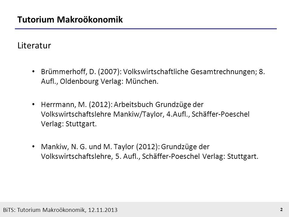 KOOTHS | BiTS: Makroökonomik WS 2013/2014, Fassung 1 2 BiTS: Tutorium Makroökonomik, 12.11.2013 Tutorium Makroökonomik Literatur Brümmerhoff, D. (2007