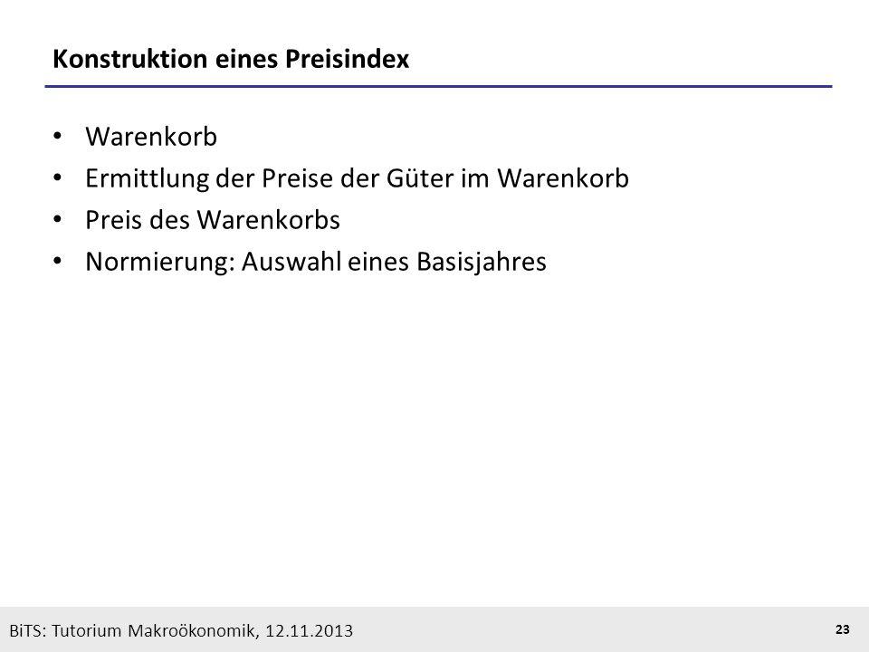 KOOTHS | BiTS: Makroökonomik WS 2013/2014, Fassung 1 23 BiTS: Tutorium Makroökonomik, 12.11.2013 Konstruktion eines Preisindex Warenkorb Ermittlung de