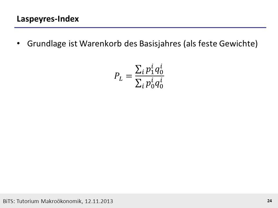 KOOTHS | BiTS: Makroökonomik WS 2013/2014, Fassung 1 24 BiTS: Tutorium Makroökonomik, 12.11.2013 Laspeyres-Index