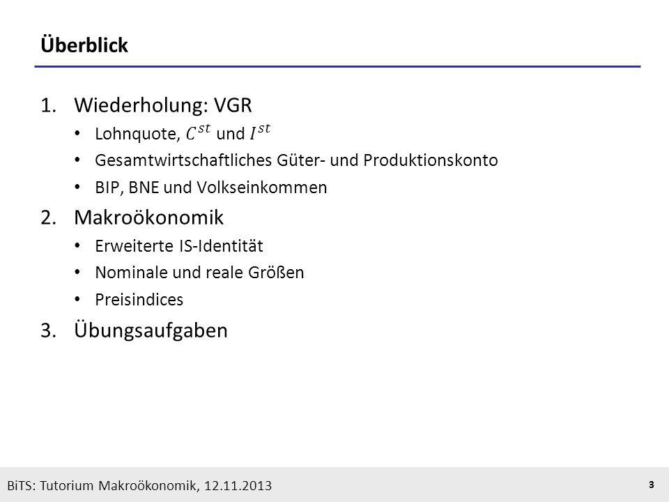 KOOTHS | BiTS: Makroökonomik WS 2013/2014, Fassung 1 3 BiTS: Tutorium Makroökonomik, 12.11.2013 Überblick