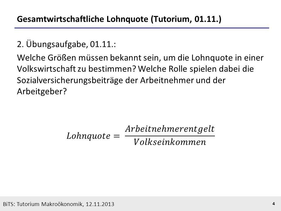 KOOTHS | BiTS: Makroökonomik WS 2013/2014, Fassung 1 5 BiTS: Tutorium Makroökonomik, 12.11.2013 Gesamtwirtschaftliche Lohnquote (Tutorium, 01.11.) Quelle: Statistisches Bundesamt (2013).Statistisches Bundesamt