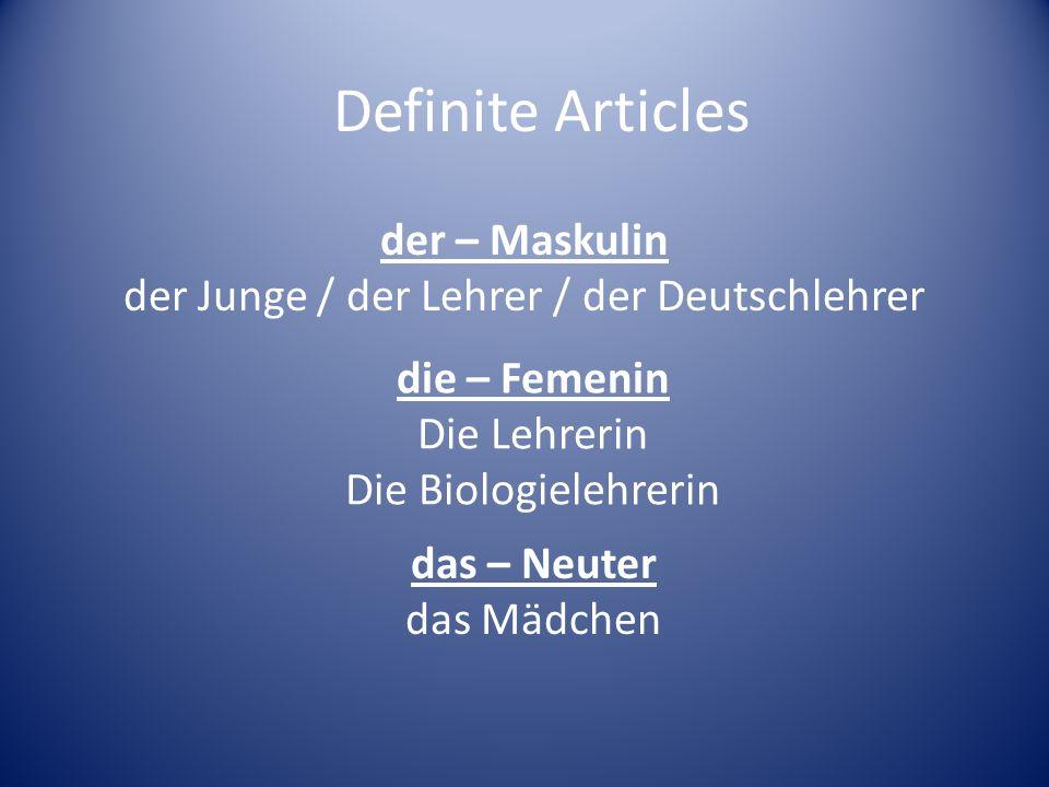 der – Maskulin der Junge / der Lehrer / der Deutschlehrer die – Femenin Die Lehrerin Die Biologielehrerin das – Neuter das Mädchen Definite Articles
