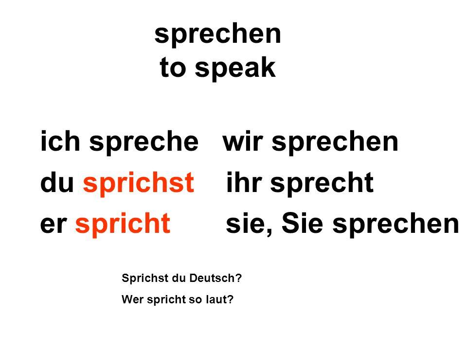 sprechen to speak ich spreche wir sprechen du sprichst ihr sprecht er spricht sie, Sie sprechen Sprichst du Deutsch? Wer spricht so laut?