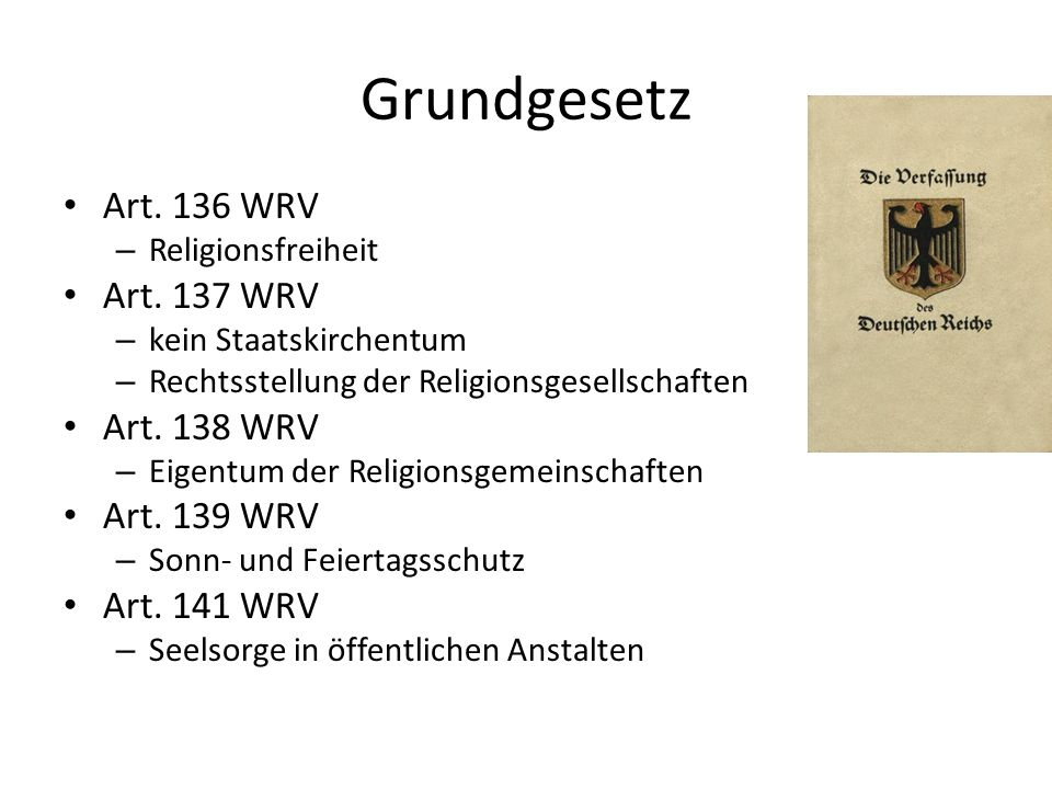 Grundgesetz Art. 136 WRV – Religionsfreiheit Art. 137 WRV – kein Staatskirchentum – Rechtsstellung der Religionsgesellschaften Art. 138 WRV – Eigentum
