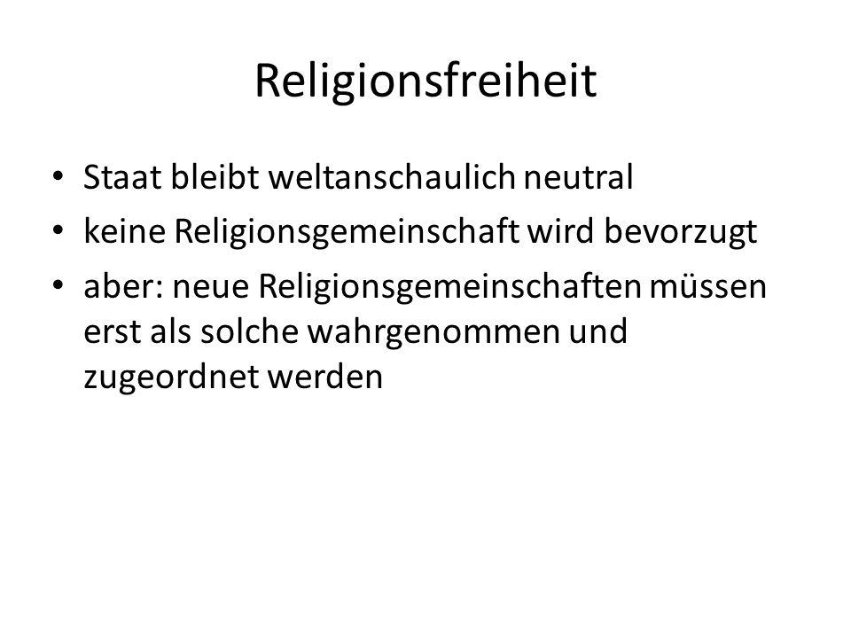 Religionsfreiheit Staat bleibt weltanschaulich neutral keine Religionsgemeinschaft wird bevorzugt aber: neue Religionsgemeinschaften müssen erst als s