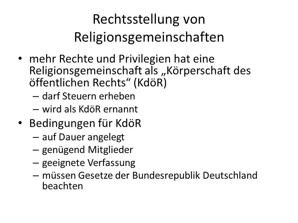Rechtsstellung von Religionsgemeinschaften mehr Rechte und Privilegien hat eine Religionsgemeinschaft als Körperschaft des öffentlichen Rechts (KdöR)
