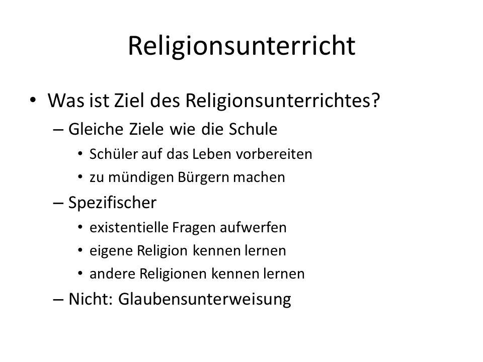 Religionsunterricht Was ist Ziel des Religionsunterrichtes? – Gleiche Ziele wie die Schule Schüler auf das Leben vorbereiten zu mündigen Bürgern mache