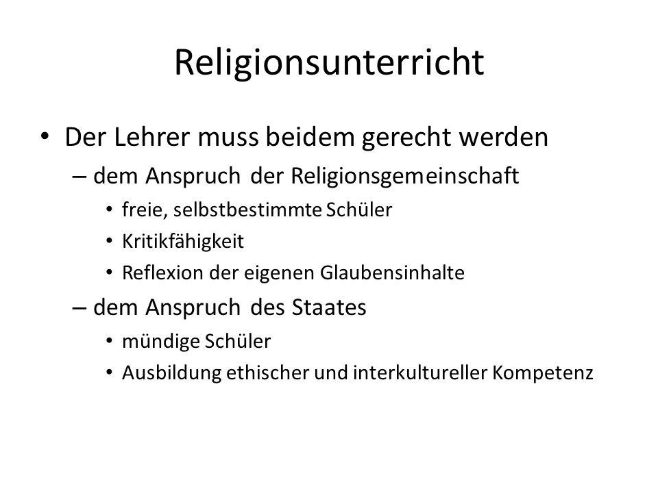 Religionsunterricht Der Lehrer muss beidem gerecht werden – dem Anspruch der Religionsgemeinschaft freie, selbstbestimmte Schüler Kritikfähigkeit Refl