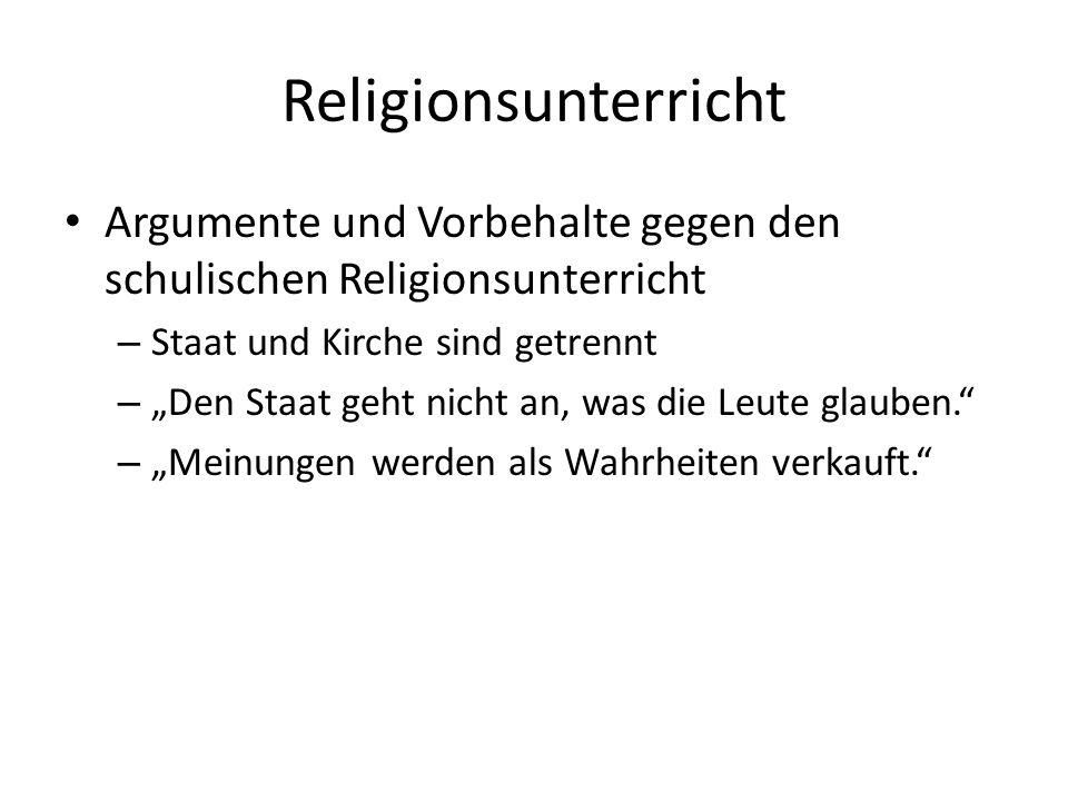 Religionsunterricht Argumente und Vorbehalte gegen den schulischen Religionsunterricht – Staat und Kirche sind getrennt – Den Staat geht nicht an, was