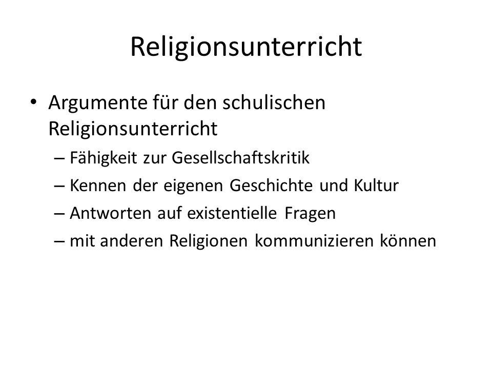 Religionsunterricht Argumente für den schulischen Religionsunterricht – Fähigkeit zur Gesellschaftskritik – Kennen der eigenen Geschichte und Kultur –