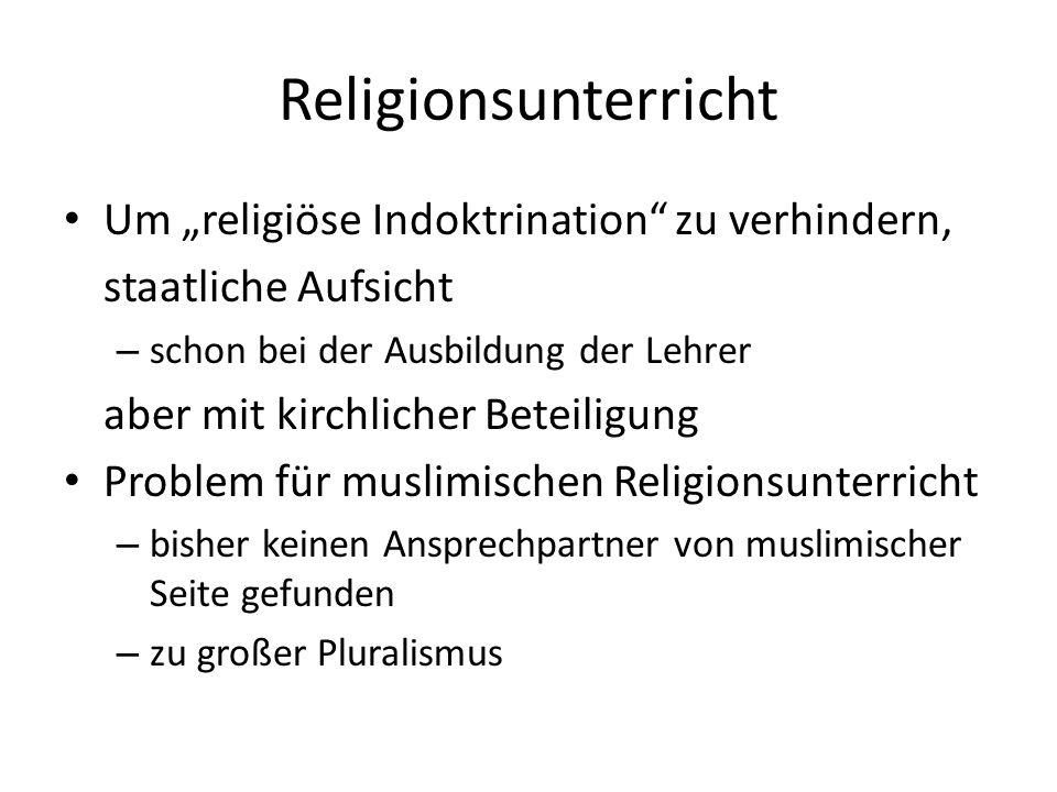 Religionsunterricht Um religiöse Indoktrination zu verhindern, staatliche Aufsicht – schon bei der Ausbildung der Lehrer aber mit kirchlicher Beteilig