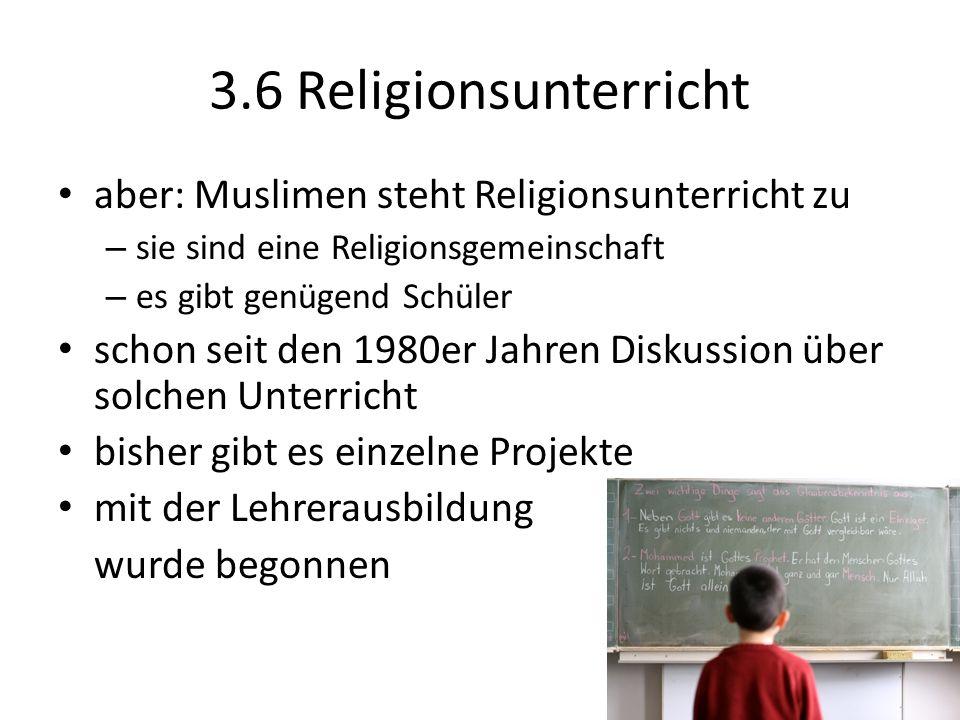 3.6 Religionsunterricht aber: Muslimen steht Religionsunterricht zu – sie sind eine Religionsgemeinschaft – es gibt genügend Schüler schon seit den 19