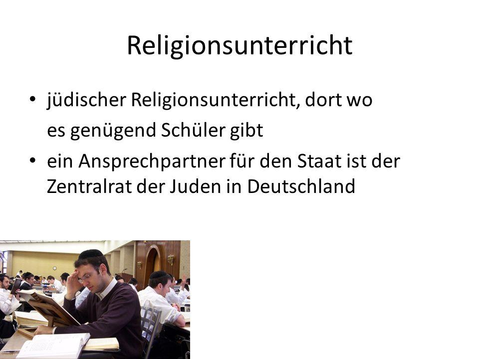 Religionsunterricht jüdischer Religionsunterricht, dort wo es genügend Schüler gibt ein Ansprechpartner für den Staat ist der Zentralrat der Juden in