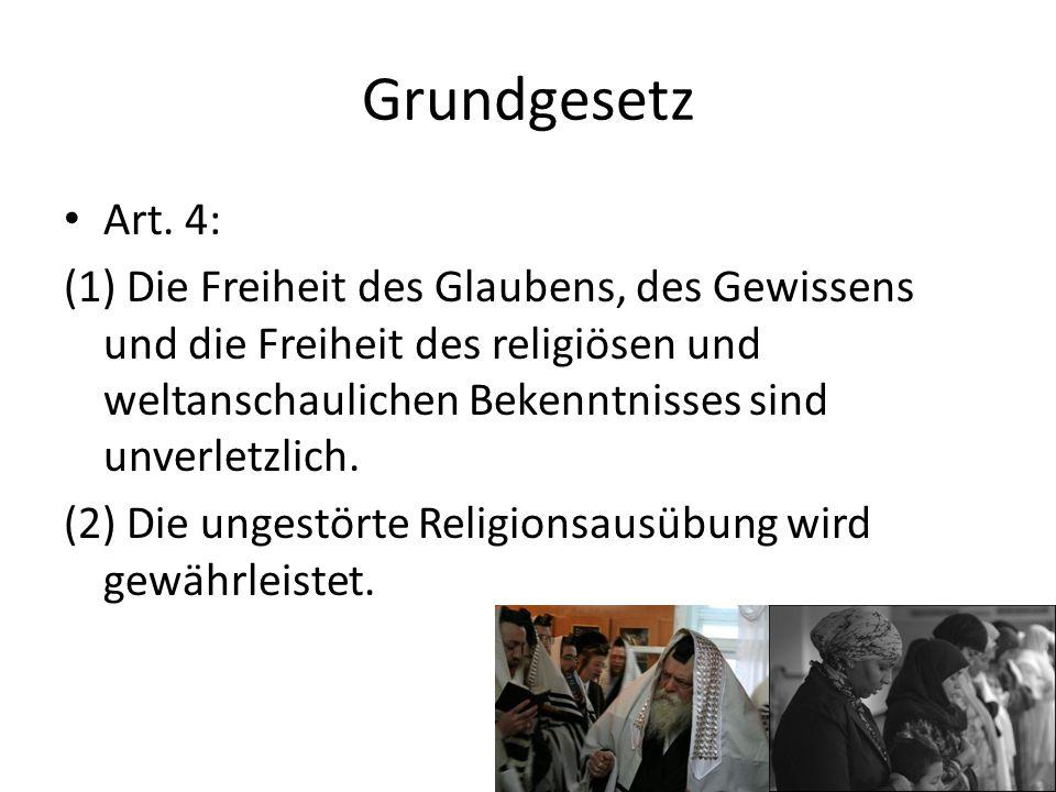 Grundgesetz Art. 4: (1) Die Freiheit des Glaubens, des Gewissens und die Freiheit des religiösen und weltanschaulichen Bekenntnisses sind unverletzlic