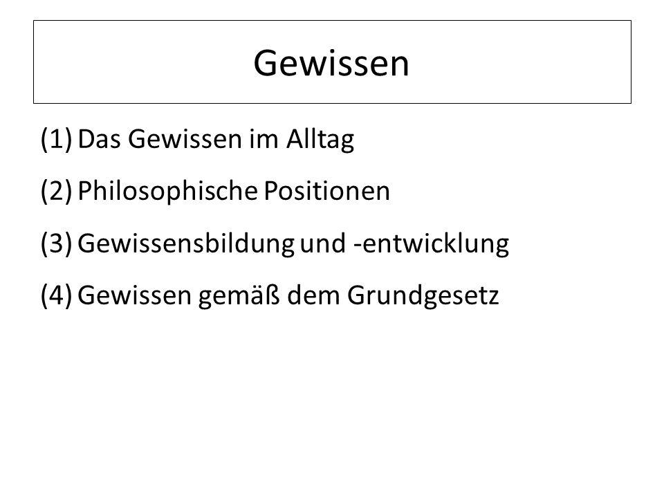 (1)Das Gewissen im Alltag (2)Philosophische Positionen (3)Gewissensbildung und -entwicklung (4)Gewissen gemäß dem Grundgesetz
