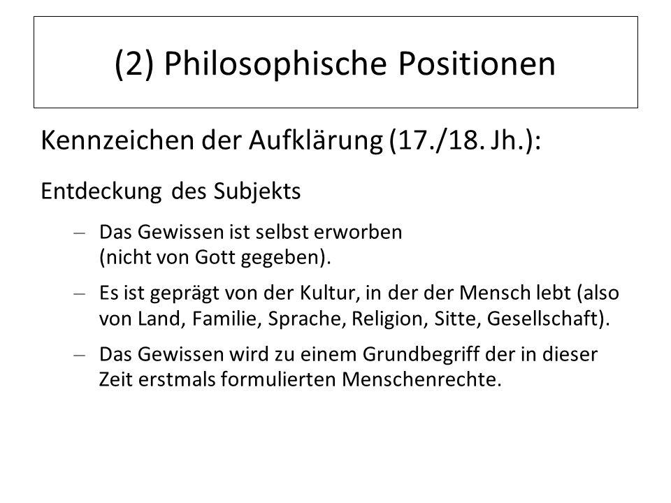 12.07.11 (2) Philosophische Positionen Kennzeichen der Aufklärung (17./18. Jh.): Entdeckung des Subjekts – Das Gewissen ist selbst erworben (nicht von