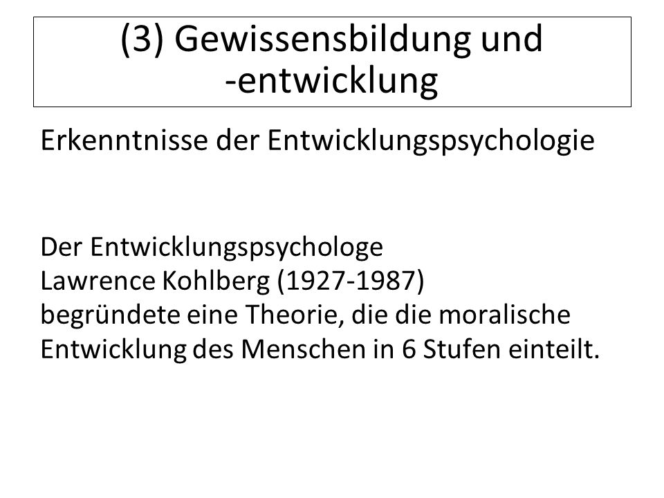 12.07.11 (3) Gewissensbildung und -entwicklung Erkenntnisse der Entwicklungspsychologie Der Entwicklungspsychologe Lawrence Kohlberg (1927-1987) begrü