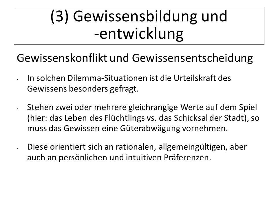 12.07.11 (3) Gewissensbildung und -entwicklung Gewissenskonflikt und Gewissensentscheidung In solchen Dilemma-Situationen ist die Urteilskraft des Gew