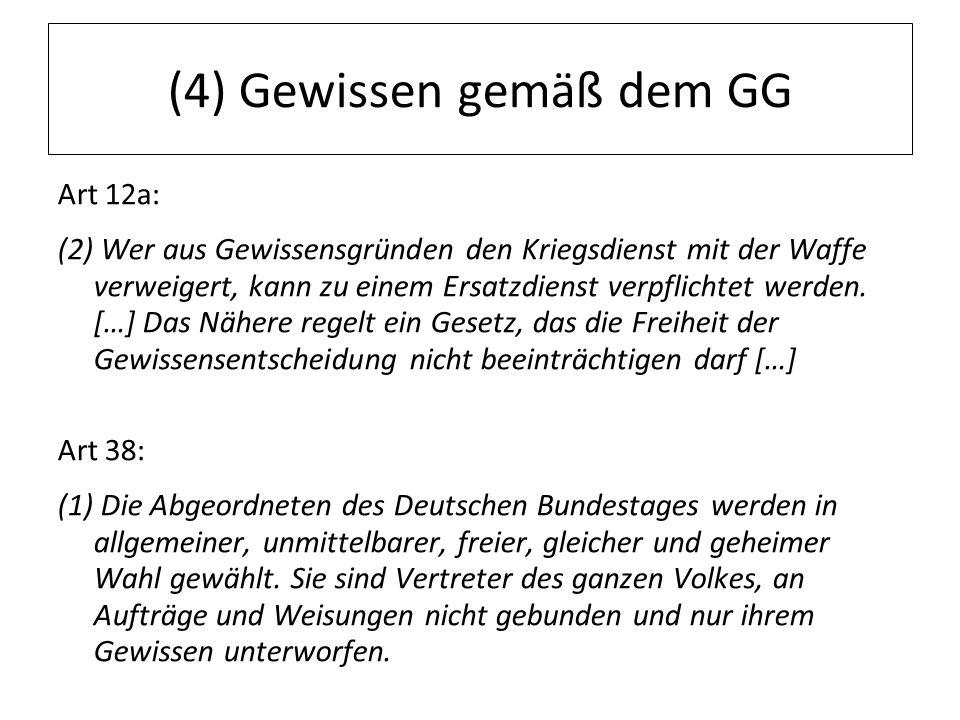 12.07.11 (4) Gewissen gemäß dem GG Art 12a: (2) Wer aus Gewissensgründen den Kriegsdienst mit der Waffe verweigert, kann zu einem Ersatzdienst verpfli