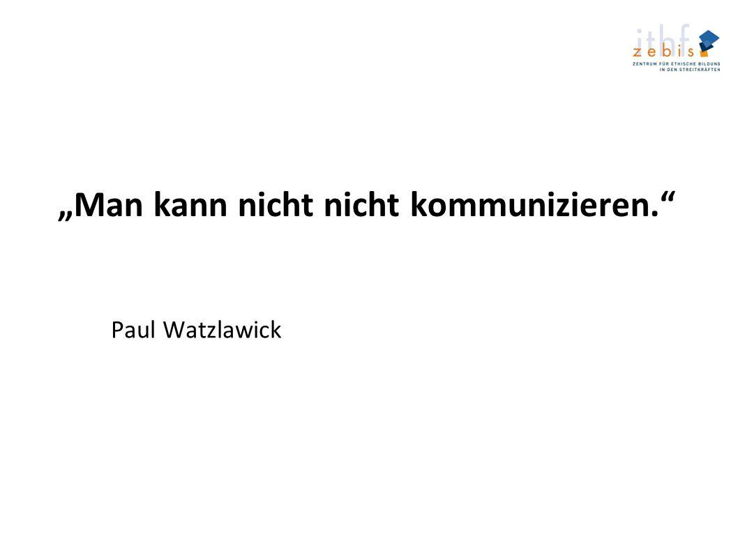 Man kann nicht nicht kommunizieren. Paul Watzlawick