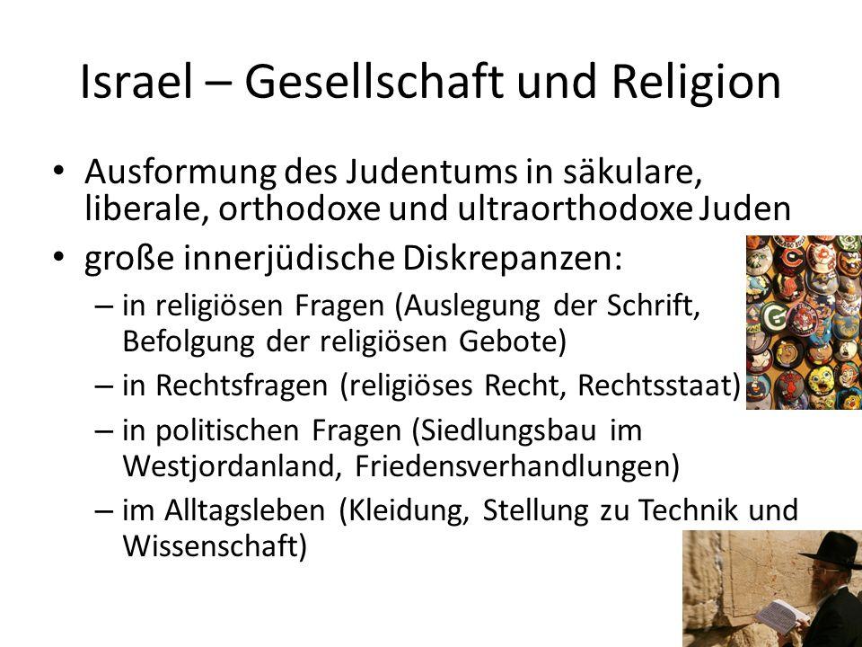 Israel – Gesellschaft und Religion Ausformung des Judentums in säkulare, liberale, orthodoxe und ultraorthodoxe Juden große innerjüdische Diskrepanzen