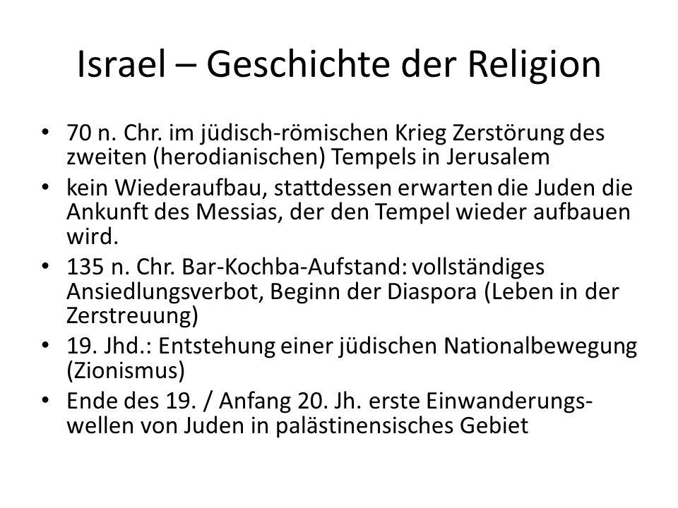 Israel – Geschichte der Religion 70 n. Chr. im jüdisch-römischen Krieg Zerstörung des zweiten (herodianischen) Tempels in Jerusalem kein Wiederaufbau,