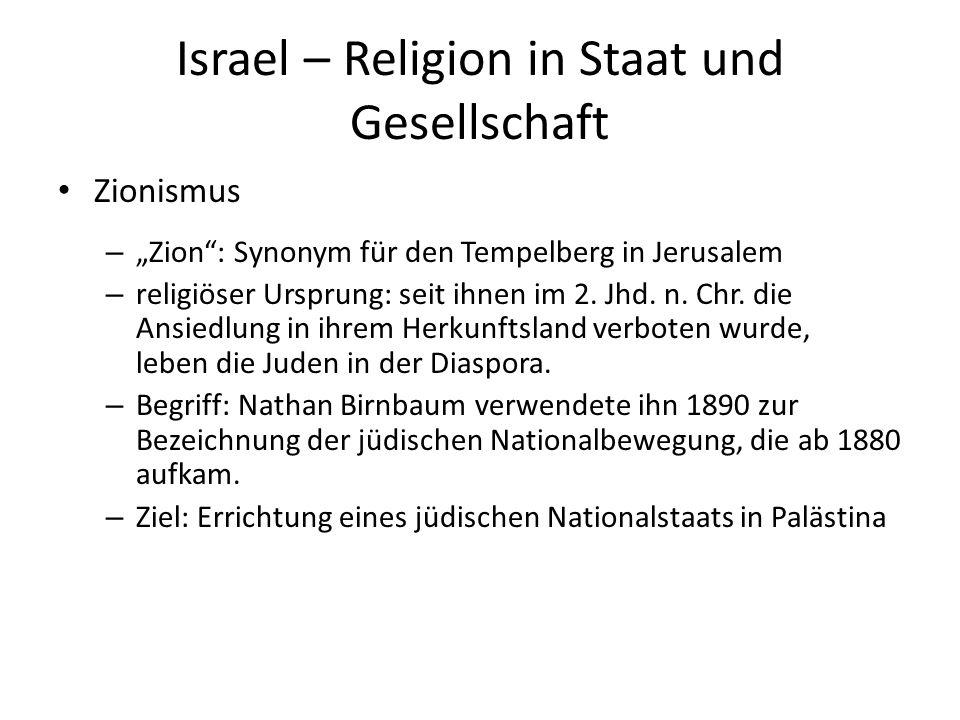 Israel – Religion in Staat und Gesellschaft Zionismus – Zion: Synonym für den Tempelberg in Jerusalem – religiöser Ursprung: seit ihnen im 2. Jhd. n.