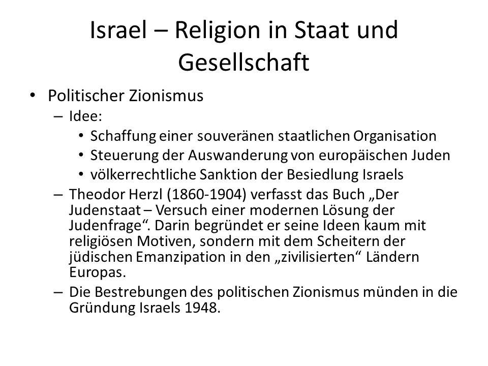 Israel – Religion in Staat und Gesellschaft Politischer Zionismus – Idee: Schaffung einer souveränen staatlichen Organisation Steuerung der Auswanderu