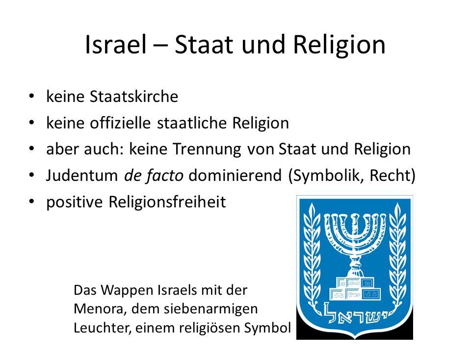 Israel – Staat und Religion keine Staatskirche keine offizielle staatliche Religion aber auch: keine Trennung von Staat und Religion Judentum de facto