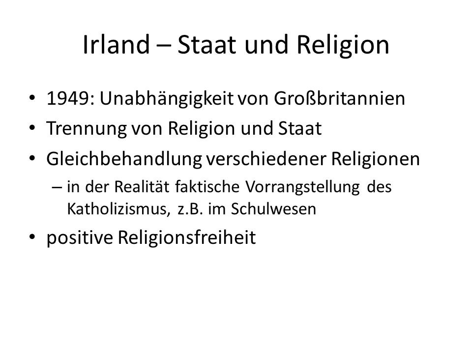 Irland – Staat und Religion 1949: Unabhängigkeit von Großbritannien Trennung von Religion und Staat Gleichbehandlung verschiedener Religionen – in der