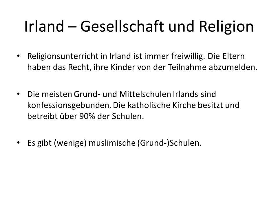 Irland – Gesellschaft und Religion Religionsunterricht in Irland ist immer freiwillig. Die Eltern haben das Recht, ihre Kinder von der Teilnahme abzum